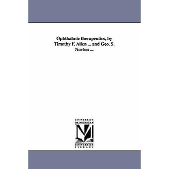 Ophthalmic therapeutics by Timothy F. Allen ... and Geo. S. Norton ... by Allen & Timothy Field