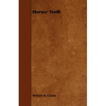 Horses Teeth by Clarke & Wlliam H.