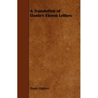 A Translation of Dantes Eleven Letters by Alighieri & Dante