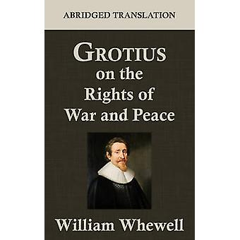 Grotius on the Rights of War and Peace by Whewell & William