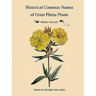 Historical Common Names of Great Plains Plants with Scientific Names Index Volume II Scientific Names Index by Nowick & Elaine