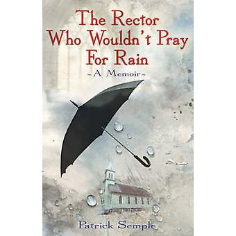 Rector Who Wouldnt Pray for Rain by Semple & Pat