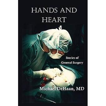 Hands and Heart Stories of General Surgery by DeHaan & Michael
