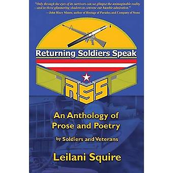 Returning Soldiers Speak An Anthology of Prose and Poetry by Soldiers and Veterans by Squire & Leilani