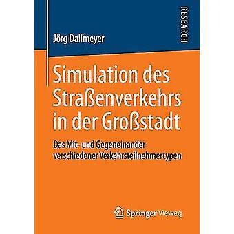 Simulation Des Strassenverkehrs in Der Grossstadt Das Mit Und Gegeneinander Verschiedener Verkehrsteilnehmertypen by Dallmeyer & Jorg