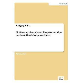 Einfhrung einer ControllingKonzeption in einem Handelsunternehmen by Weber & Wolfgang