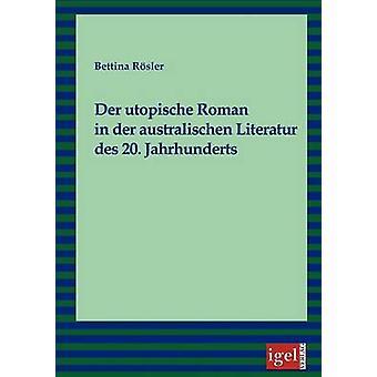 Der utopische Roman in der australischen Literatur des 20. Jahrhunderts by Rsler & Bettina