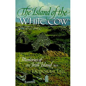 The Island of the White Cow Memories of an Irish Island by Tall & Deborah