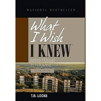 What I Wish I Knew Before I Moved to Hollywood 2nd Ed by Locke & T.R.