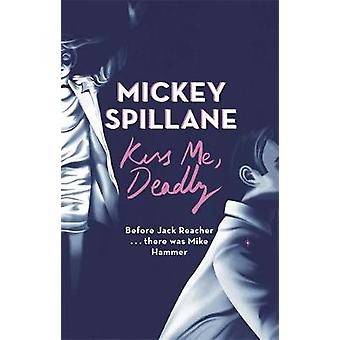 Kiss Me Deadly by Spillane & Mickey