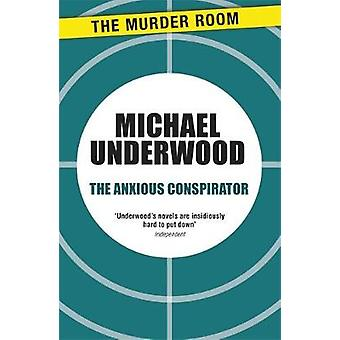 The Anxious Conspirator by Underwood & Michael
