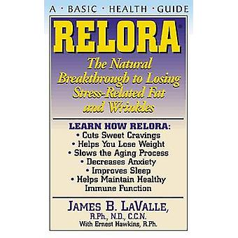 Relora The Natural Breakthrough to Losing StressRelated Fat and Wrinkles by Lavalle & R.P.H. & C.C.N. & N.D. & James B.