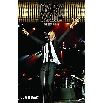 Gary Barlow  The Biography by Justin Lewis