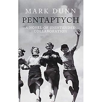 Pentaptych - A Novel of Unintended Collaboration by Mark Dunn - 978041