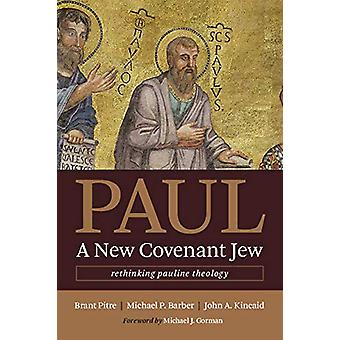 Paul - a New Covenant Jew - Rethinking Pauline Theology by Brant Pitre
