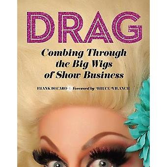 Drag - Combing Through the Big Wigs of Show Business by Frank DeCaro -