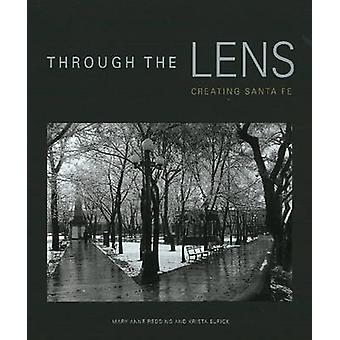 Through the Lens - Creating Santa Fe by Mary Anne Redding - 9780890135