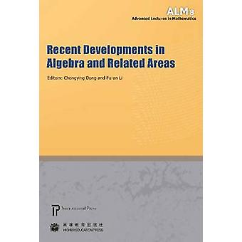 Recent Developments in Algebra and Related Areas by Chongying Dong -