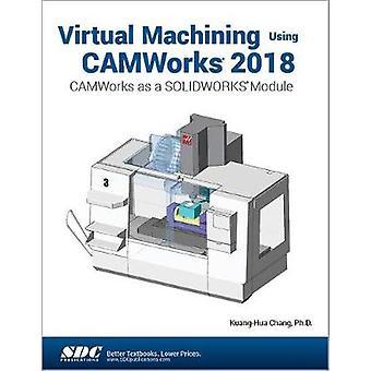 Virtual Machining Using CAMWorks 2018 - CAMWorks as a SOLIDWORKS Modul