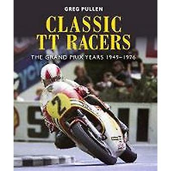 Classic TT Racers - The Grand Prix Years 1949-1976 by Greg Pullen - 97
