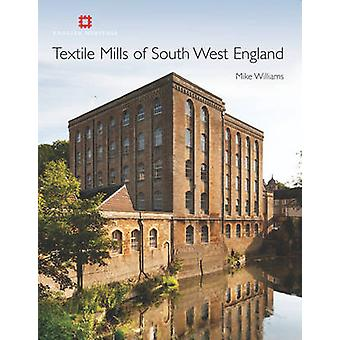 Textile Mills of South West England by Mike Williams - 9781848020832