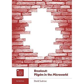 Breakout - Pilgrim in the Microworld by David Sudnow - 9781940535234 B