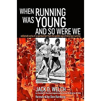 When Running Was Young and So Were We - Collected Works of a Sportswri