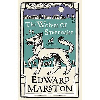 Wolves of Savernake by Edward Marston