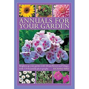 Annuals for Your Garden  Brighten Up Your Garden with Vibrant Flowers and Foliage by Richard Bird