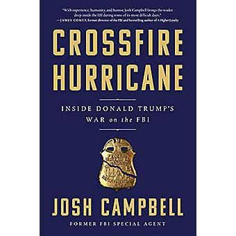 Crossfire Hurricane - Inside Donald Trump's War on the FBI by Josh Cam
