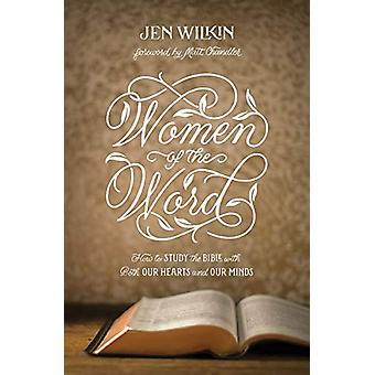 Women of the Word - How to Study the Bible with Both Our Hearts and Ou