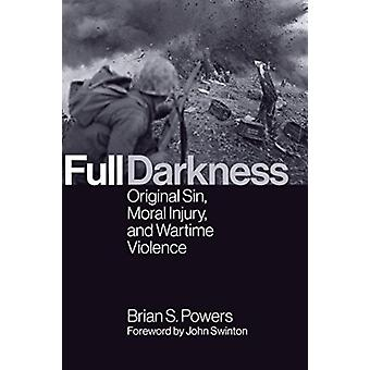 Full Darkness  Original Sin Moral Injury and Wartime Violence by Brian S Powers & Foreword by John Swinton