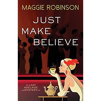 Just Make Believe  A Lady Adelaide Mystery by Maggie Robinson