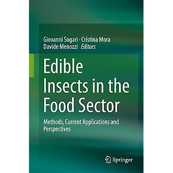 Edible Insects in the Food Sector  Methods Current Applications and Perspectives by Edited by Giovanni Sogari & Edited by Cristina Mora & Edited by Davide Menozzi