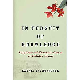 In Pursuit of Knowledge: Black Women and Educational Activism in Antebellum America (Early American Places)