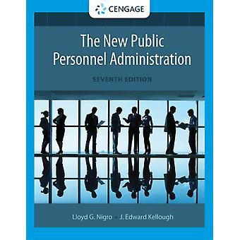 The New Public Personnel Administration by Nigro & Felix Emeritus & University of GeorgiaKellough & J. University of GeorgiaNigro & Lloyd Georgia State University