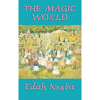 The Magic World by Edith Nesbit - 9781515431886 Book