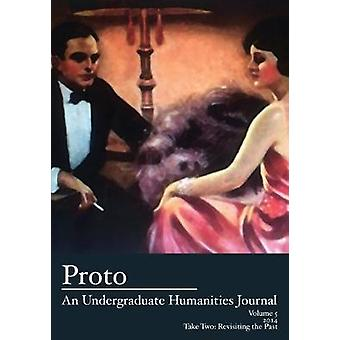 Proto - An Undergraduate Humanities Journal - Vol. 5 2014 - Take Two -