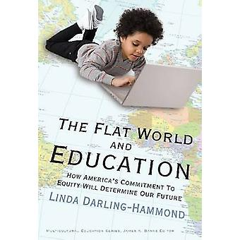 The Flat World and Education by Linda DarlingHammond