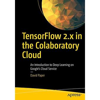 TensorFlow 2.x in the Colaboratory Cloud by David Paper