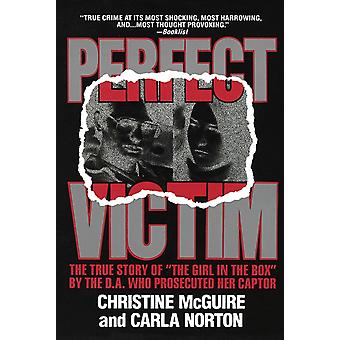 Perfect Victim  The True Story of The Girl in the Box by the D.A. That Prosecuted Her Captor by Christine McGuire & Carla Norton