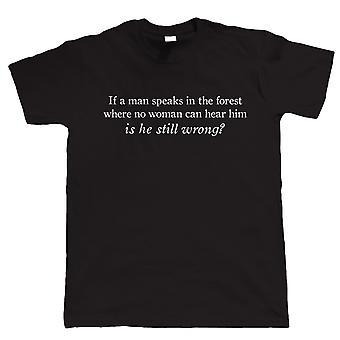 Jos mies puhuu metsässä, hän on edelleen väärässä, Mens Funny TShirt, ihanteellinen lahja