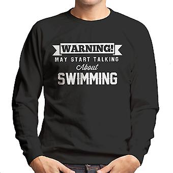 Warning May Start Talking About Swimming Men's Sweatshirt