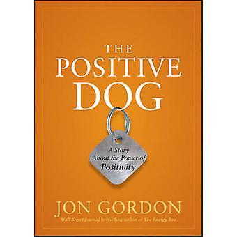 The Positive Dog - A Story About the Power of Positivity by Jon Gordon