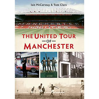 The United Tour of Manchester by Tom Clare - Iain McCartney - 9781445