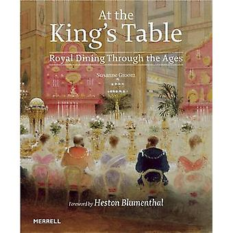 At the King's Table - Royal Dining Through the Ages by Susanne Groom -