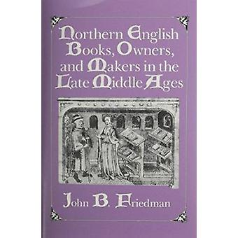 Northern English Books - Owners and Makers in the Late Middle Ages by