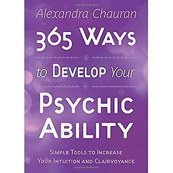 365 manieren uw psychische vermogen te ontwikkelen: eenvoudige hulpmiddelen om te verhogen uw intuïtie en helderziendheid