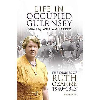 Leben im besetzten Guernsey: die Tagebücher von Ruth Ozanne 1940-1945