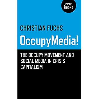OccupyMedia! The Occupy Movement and Social Media in Crisis Capitalism